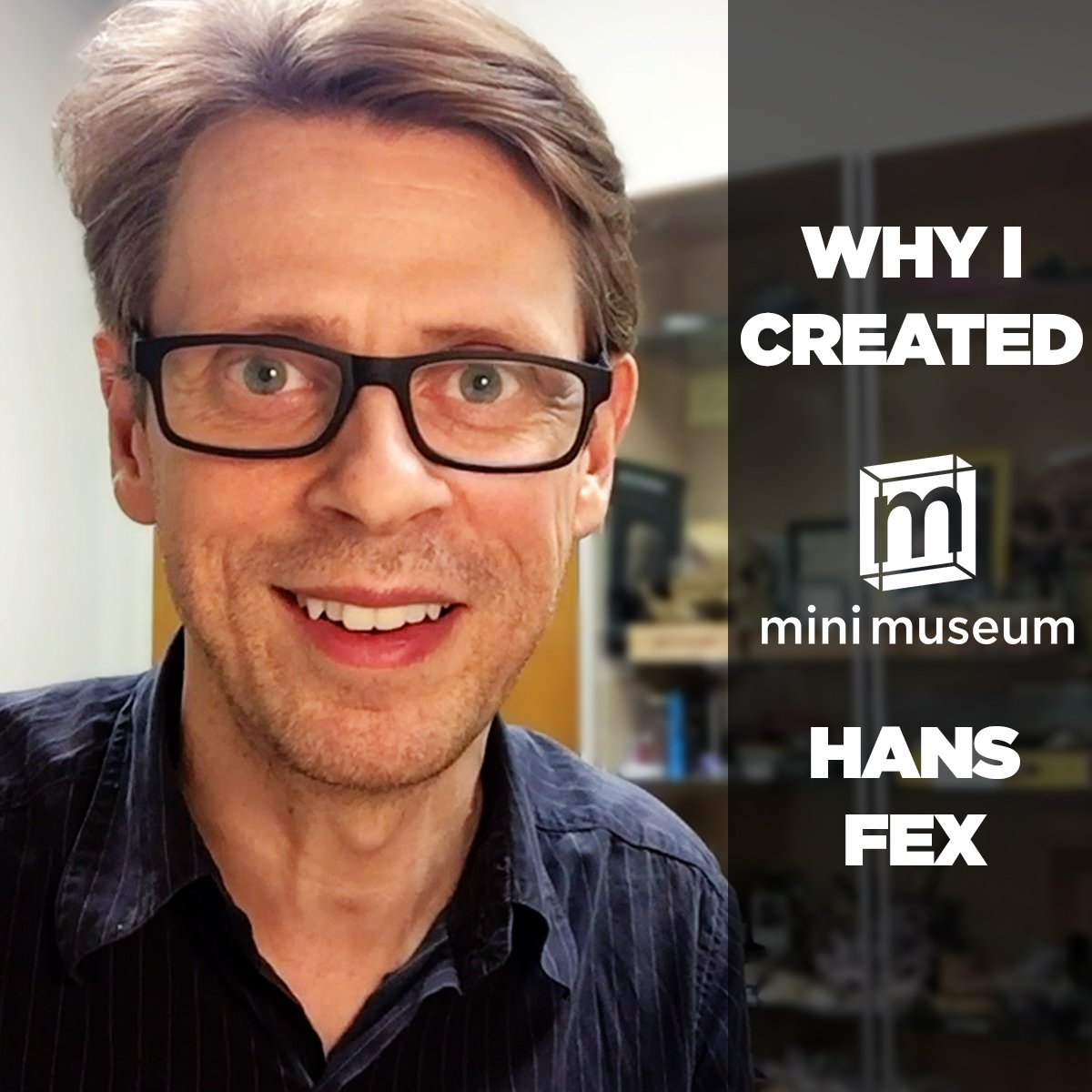 Why I Created Mini Museum by Hans Fex